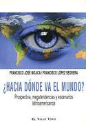 Hacia Dónde va el Mundo?  Prospectiva, Megatendencias y Escenarios Latinoamericanos - Francisco Jose Mojica,Francisco Lopez Segrera - El Viejo Topo