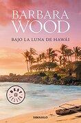 Bajo la Luna de Hawai - Barbara Wood - Debolsillo