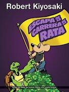 Escape de la Carrera de la Rata - Robert T. Kiyosaki - Altea