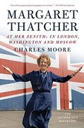 Margaret Thatcher: At her Zenith: In London, Washington and Moscow (Authorized Biography of Margaret Thatcher) (libro en Inglés)