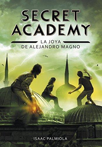 Secret academy 2. la joya de alejandro magno; isaac palmiola