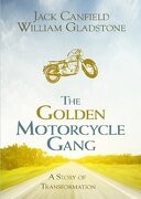The Golden Motorcycle Gang: A Story of Transformation (libro en Inglés) - Jack Canfield; William Gladstone - Hay House