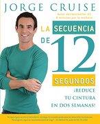 La Secuencia de 12 Segundos: Reduce tu Cintura en dos Semanas! (Vintage Espanol) - Jorge Cruise - Vintage Espanol