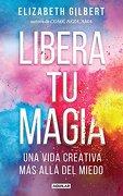 Libera tu Magia - Elizabeth Gilbert - Aguilar