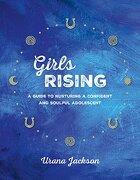 Girls Rising: A Guide to Nurturing a Confident and Soulful Adolescent (libro en Inglés) - Urana Jackson - Parallax Press
