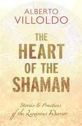 The Heart of the Shaman: Stories and Practices of the Luminous Warrior (libro en Inglés) - Alberto Villoldo - Hay House Inc.