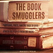 The Book Smugglers: Partisans, Poets, and the Race to Save Jewish Treasures From the Nazis (libro en Inglés) (Audiolibro)