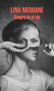 Sangre en el ojo - Lina Meruane - Literatura Random House