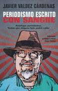 Periodismo Escrito con Sangre. Antologia Periodistica: Textos que Ninguna Bala p Odra Callar - Javier Valdez Cardenas - Aguilar