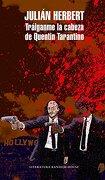 Tráiganme la Cabeza de Quentin Tarantino - Julian Herbert - Literatura Random House