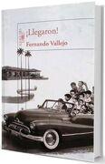 Llegaron! - Fernando Vallejo - Alfaguara