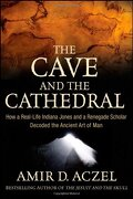 The Cave and the Cathedral: How a Real-Life Indiana Jones and a Renegade Scholar Decoded the Ancient art of man (libro en Inglés) - Amir D. Aczel - Wiley