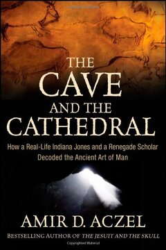 portada The Cave and the Cathedral: How a Real-Life Indiana Jones and a Renegade Scholar Decoded the Ancient art of man (libro en Inglés)
