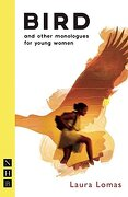 Bird: And Other Monologues for Young Women (libro en Inglés) - Laura Lomas - Nick Hern Books