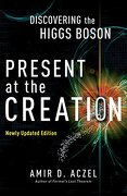 Present at the Creation: Discovering the Higgs Boson (libro en Inglés) - Amir D. Aczel - Broadway Books