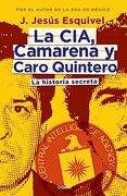 La Cia, Camarena y Caro Quintero. - J. Jesus Esquivel - Grijalbo