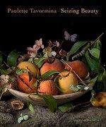 Paulette Tavormina: Seizing Beauty (libro en Inglés) - Paulette Tavormina; Silvia Malaguzzi; Mark Alice Durant; Anke Van Wagenberg-Ter Hoeven - The Monacelli Press
