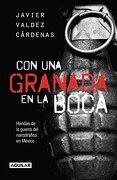 Con una Granada en la Boca - Javier Valdez Cardenas - Aguilar