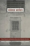 Violence Workers: Police Torturers and Murderers Reconstruct Brazilian Atrocities (libro en Inglés) - Martha Knisely Huggins; Mika Haritos-Fatouros; Philip G. Zimbardo - University Of California Press