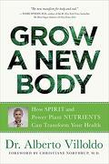 Grow a new Body: How Spirit and Power Plant Nutrients can Transform Your Health (libro en Inglés) - Alberto Villoldo - Hay House