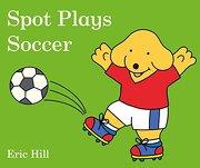 Spot Plays Soccer (libro en Inglés)