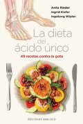 La Dieta del Acido Urico: 49 Recetas Contra la Gota - Anita Rieder; Ingrid Kiefer; Ingeborg Wipler - Obelisco