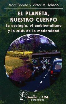 portada El Planeta, Nuestro Cuerpo. La Ecología, el Ambientalismo y la Crisis de la Modernidad