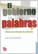 El Gobierno de las Palabras. Política Para Tiempos de Confusión - Juan Carlos Monedero - Fondo de Cultura Económica