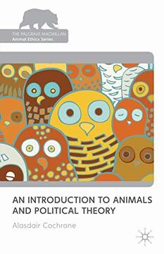 portada An Introduction to Animals and Political Theory (The Palgrave Macmillan Animal Ethics Series) (libro en Inglés)