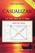 Casualizar. Los Once Pasos de la Magia - José Luis Parise - Editorial Cuatro Vientos