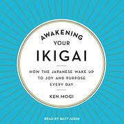 Awakening Your Ikigai: How the Japanese Wake up to joy and Purpose Every day (libro en Inglés) (Audiolibro)