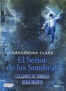 El Señor de las Sombras - Cassandra Clare - Planeta Publishing