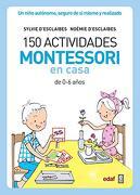 150 Actividades Montessori en Casa - Silvie D' Esclaibes; Noemi D' Esclaibes - Edaf