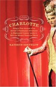 Charlotte: Being a True Account of an Actress's Flamboyant Adventures in Eighteenth-Century London's Wild and Wicked Theatrical w (libro en Inglés) - Kathryn Shevelow - Picador Usa