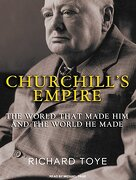 Churchill's Empire: The World That Made him and the World he Made (libro en Inglés) - Richard Toye - Tantor Audio