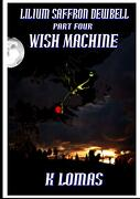 Lilium Saffron Dewbell: Part Four: Wish Machine (libro en Inglés)