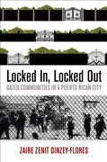 Locked in, Locked Out: Gated Communities in a Puerto Rican City (The City in the Twenty-First Century) (libro en Inglés) - Zaire Zenit Dinzey-Flores - University Of Pennsylvania Press