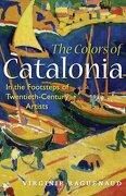 The Colors of Catalonia: In the Footsteps of Twentieth-Century Artists (libro en Inglés) - Virginie Raguenaud - Gemmamedia