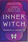 Inner Witch: A Modern Guide to the Ancient Craft (libro en Inglés)