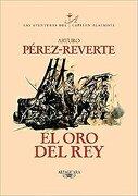 El oro del rey - Arturo Perez-Reverte - Alfaguara