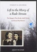 Left to the Mercy of a Rude Stream: The Bargain That Broke Adolf Hitler and Saved my Mother (libro en Inglés) (Audiolibro)