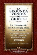 La Segunda Venida de Cristo (Vol. Ii) (The Second Coming of Christ, Vol. Ii - Spanish Version): La Resurrecion del Cristo que Mora en tu Interior - Paramahansa Yogananda - Self Realization Fellowship