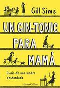 Un Gin-Tonic Para Mamá. Diario de una Madre Desbordada (Harpercollins)