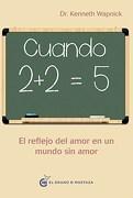 Cuando 2+2=5: Reflejando Amor en un Mundo sin Amor - Kenneth Wapnick - Ediciones El Grano De Mostaza S.L.