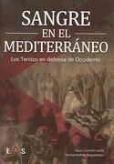 Sangre en el Mediterráneo: Los Tercios en Defensa de Occidente - Jesús Lorente Liarte - Editorial Eas