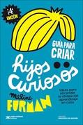 Guía Para Criar Hijos Curiosos - Melina Furman - Siglo Xxi Ediciones