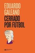 Cerrado por Futbol - Eduardo Galeano - Siglo Xxi Editores