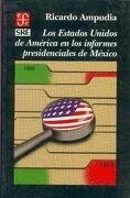 Los Estados Unidos de América en los Informes Presidenciales de México - Ampudia Malacara Ricardo - Fondo De Cultura Económica