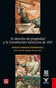 El Derecho de Propiedad y la Constitución Mexicana de 1917 - Emilio Rabasa Estebanell - Fondo de Cultura Económica