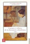 Cuentos y Relatos de la Literatura Colombiana. Tomo i - Giraldo B. Luz Mary - Fondo De Cultura Económica